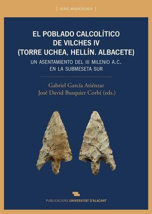 EL POBLADO CALCOLÍTICO DEL VILCHES IV (TORRE UCHEA, HELLÍN. ALBACETE)