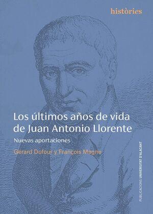 LOS ÚLTIMOS AÑOS DE VIDA DE JUAN ANTONIO LLORENTE