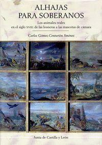 ALHAJAS PARA SOBERANOS LOS ANIMALES REALES EN EL SIGLO XVIII : DE LAS LEONERAS A LAS MASCOTAS DE CÁM