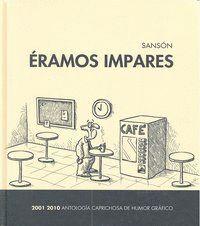 ERAMOS IMPARES, 2001-2010 ANTOLOGA CAPRICHOSA DE HUMOR GRÁFICO