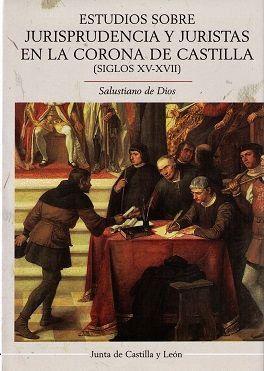 ESTUDIOS SOBRE JURISPRUDENCIA Y JURISTAS EN LA CORONA DE CASTILLA