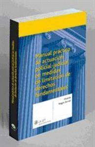 MANUAL PRÁCTICO DE ACTUACIÓN POLICIAL-JUDICIAL EN MEDIDAS DE LIMITACIÓN DE DERECHOS FUNDAMENTALES
