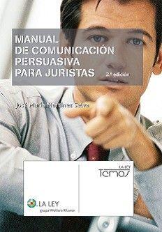 MANUAL DE COMUNICACIÓN PERSUASIVA PARA JURISTAS 2ª EDIC.