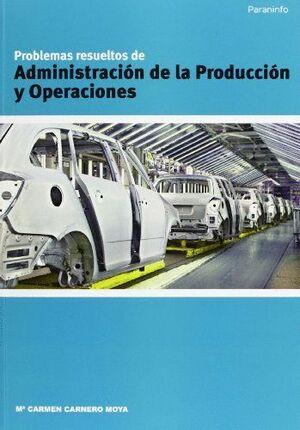 PROBLEMAS RESUELTOS DE ADMINISTRACIÓN DE LA PRODUCCIÓN Y OPERACIONES