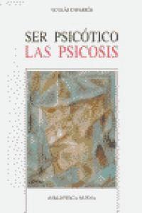 SER PSICÓTICO LAS PSICOSIS