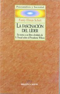 LA FASCINACIÓN DEL LDER EN TORNO A UN LIBRO OLVIDADO DE S. FREUD SOBRE EL PRESIDENTE WILSON