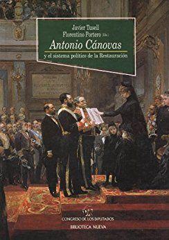 ANTONIO CÁNOVAS Y EL SISTEMA POLÍTICO DE LA RESTAURACIÓN (2ª EDICIÓN)