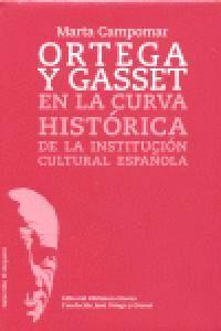 ORTEGA Y GASSET EN LA CURVA HISTÓRICA DE LA INSTITUCIÓN CULTURAL ESPAÑOLA DE LA INSTITUCION CULTURAL