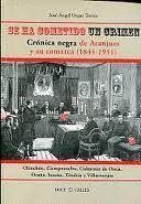 SE HA COMETIDO UN CRIMEN CRÓNICA NEGRA DE ARANJUEZ Y SU COMARCA, 1844-1931