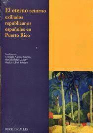 ETERNO RETORNO, EL EXILIADOS REPUBLICANOS ESPAÑOLES EN PUERTO RICO