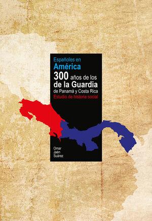 ESPAÑOLES EN AMÉRICA. 300 AÑOS DE LOS DE LA GUARDIA DE PANAMÁ Y COSTA RICA. ESTUDIO DE UNA HISTORIA SOCIAL