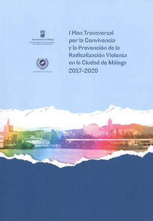 I PLAN TRANSVERSAL POR LA CONVIVENCIA Y LA PREVENCIÓN DE LA RADICALIZACIÓN VIOLENTA EN LA CIUDAD DE MÁLAGA 2017-2020