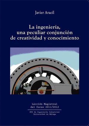 LA INGENIERÍA, UNA PECULIAR CONJUNCIÓN DE CREATIVIDAD Y CONOCIMIENTO