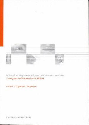 LA LITERATURA HISPANOAMERICANA CON LOS CINCO SENTIDOS. V CONGRESO INTERNACIONAL DE LA AEELH