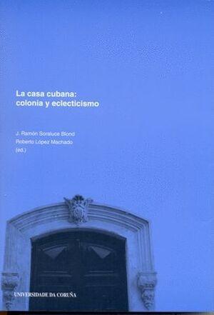 LA CASA CUBANA. COLONIA Y ECLECTICISMO