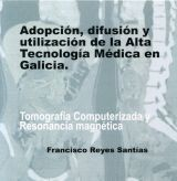 ADOPCIÓN, DIFUSIÓN Y UTILIZACIÓN DE LA ALTA TECNOLOGÍA MÉDICA EN GALICIA