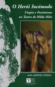 O HERÓI INCÓMODO. UTOPIA E PESSIMISMO NO TEATRO DE HILDA HILST