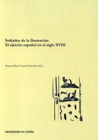 SOLDADOS DE LA ILUSTRACIÓN. EL EJÉRCITO ESPAÑOL EN EL SIGLO XVIII