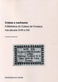 CREBAS E NAUFRAXIOS. A BIBLIOTECA DO COLEXIO DE FONSECA NOS SÉCULOS XVIII E XIX