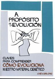 A PROPÓSITO DE LA EVOLUCIÓN. CLAVES PARA COMPRENDER CÓMO EVOLUCIONA NUESTRO MATERIAL GENÉTICO