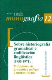 SOBRE HISTORIOGRAFÍA GRAMATICAL E CODIFICACIÓN LINGÜÍSTICA (1955-1971). O EPÍTOME DE GRAMÁTICA GALEGA E OUTROS TEXTOS