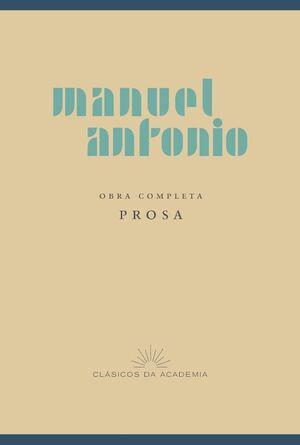 MANUEL ANTONIO. OBRA COMPLETA. PROSA