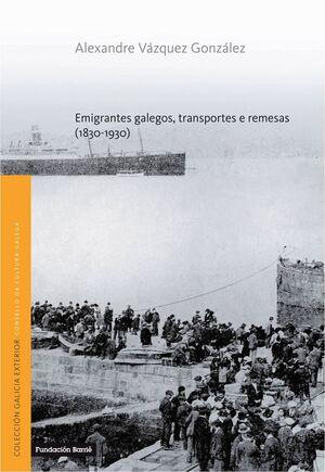 EMIGRANTES GALEGOS, TRANSPORTES E REMESAS (1830-1930)