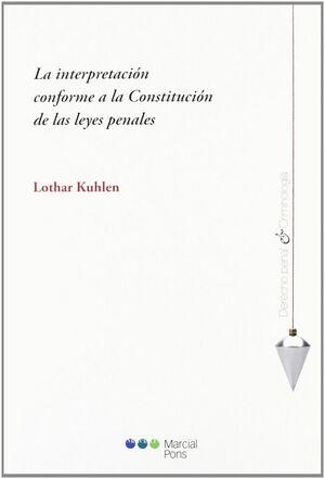 INTERPRETACION CONFORME A LA CONSTITUCION DE LAS LEYES PENALES, LA