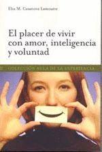 EL PLACER DE VIVIR CON AMOR, INTELIGENCIA Y VOLUNTAD