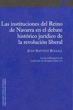 LAS INSTITUCIONES DEL REINO DE NAVARRA EN EL DEBATE HISTÓRICO JURÍDICO DE LA REVOLUCIÓN LIBERAL