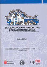 EL LARGO CAMINO HACIA UNA EDUCACIÓN INCLUSIVA. VOL. I Y II