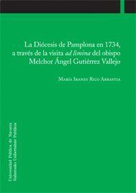 LA DIÓCESIS DE PAMPLONA EN 1734, A TRAVÉS DE LA VISITA AD LIMINA DEL OBISPO MELCHOR ÁNGEL GUTIÉRREZ