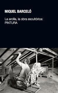 LA ARCILLA, LA OBRA ESCULTÓRICA: PINTURA