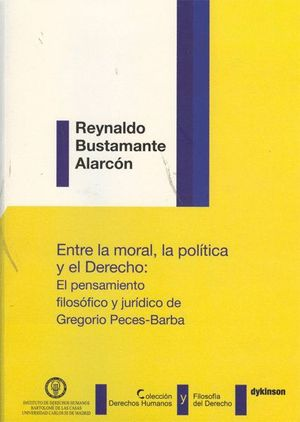 ENTRE LA MORAL, LA POLTICA Y EL DERECHO. EL PENSAMIENTO FILOSÓFICO Y JURDICO DE GREGORIO PECES-BAR