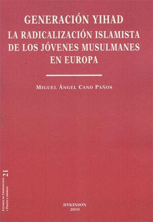GENERACIÓN YIHAD. LA RADICALIZACIÓN ISLAMISTA DE LOS JÓVENES MUSULMANES EN EUROPA LA RADICALIZACION