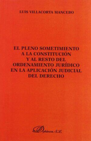EL PLENO SOMETIMIENTO A LA CONSTITUCIÓN Y AL RESTO DEL ORDENAMIENTO JURDICO EN LA APLICACIÓN JUDICI