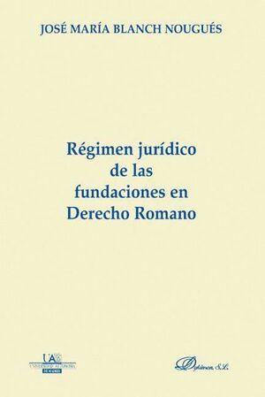 RÉGIMEN JURDICO DE LAS FUNDACIONES EN DERECHO ROMANO