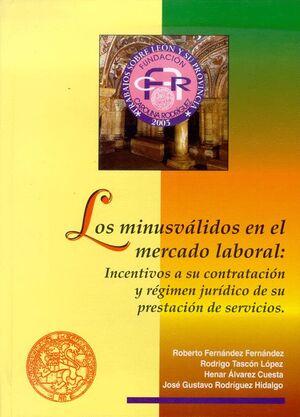 LOS MINUSVÁLIDOS EN EL MERCADO LABORAL: INCENTIVOS A SU CONTRATACIÓN Y RÉGIMEN JURÍDICO DE SU PRESTA