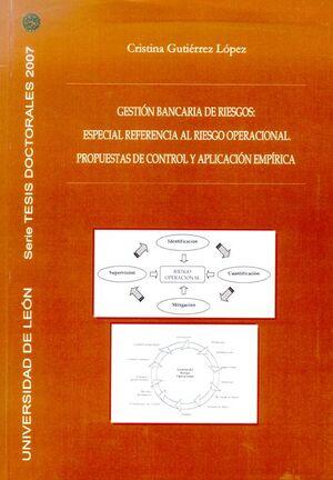 GESTIÓN BANCARIA DE RIESGOS: ESPECIAL REFERENCIA AL RIESGO OPERACIONAL, PROPUESTAS DE CONTROL Y APLI