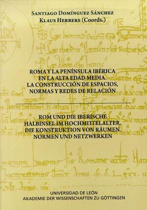 ROMA Y LA PENÍNSULA IBÉRICA EN LA ALTA EDAD MEDIA. LA CONSTRUCCIÓN DE ESPACIOS, NORMAS Y REDES DE RE