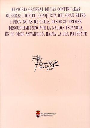 HISTORIA GENERAL DE LAS CONTINUADAS GUERRAS I DIFÍCIL CONQUISTA DEL GRAN REINO I PROVINCIAS DE CHILE, DESDE SU PRIMER DESCUBRIMIENTO POR LA NACIÓN ESP