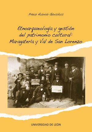 ETNOARQUEOLOGÍA Y GESTIÓN DEL PATRIMONIO CULTURAL: MARAGATERÍA Y VAL DE SAN LORENZO