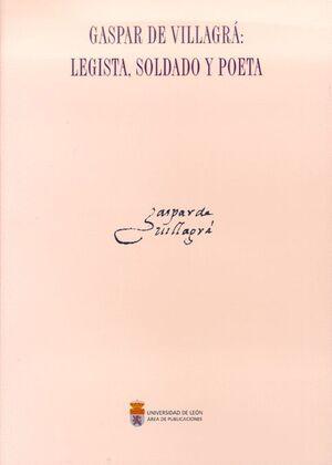 GASPAR DE VILLAGRÁ: LEGISTA, SOLDADO Y POETA