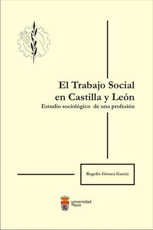 EL TRABAJO SOCIAL EN CASTILLA Y LEÓN. ESTUDIO SOCIOLÓGICO DE UNA PROFESIÓN