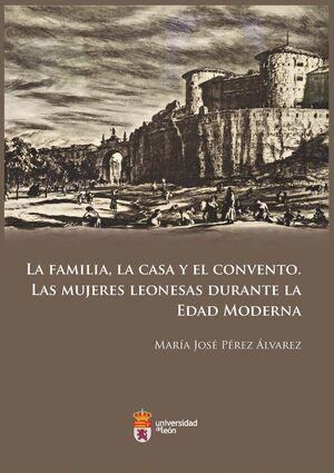 LA FAMILIA, LA CASA Y EL CONVENTO. LAS MUJERES LEONESAS DURANTE LA EDAD MODERNA