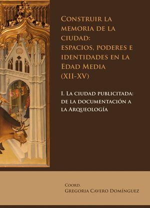 CONSTRUIR LA MEMORIA DE LA CIUDAD: ESPACIOS, PODERES E IDENTIDADES EN LA EDAD MEDIA (XII-XV)