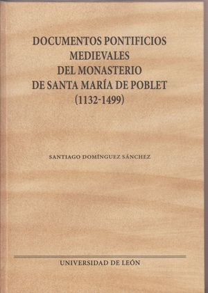 DOCUMENTOS PONTIFICIOS MEDIEVALES DEL MONASTERIO DE SANTA MARÍA DE POBLET (1132-1499)