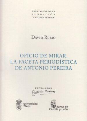 OFICIO DE MIRAR. LA FACETA PERIODÍSTICA DE ANTONIO PEREIRA