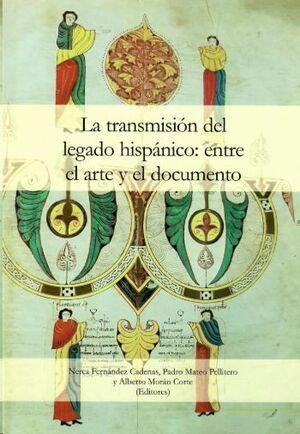 LA TRANSMISIÓN DEL LEGADO HISPÁNICO: ENTRE EL ARTE Y EL DOCUMENTO