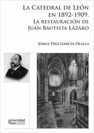 LA CATEDRAL DE LEÓN EN 1892-1909: LA RESTAURACIÓN DE JUAN BAUTISATA LÁZARO